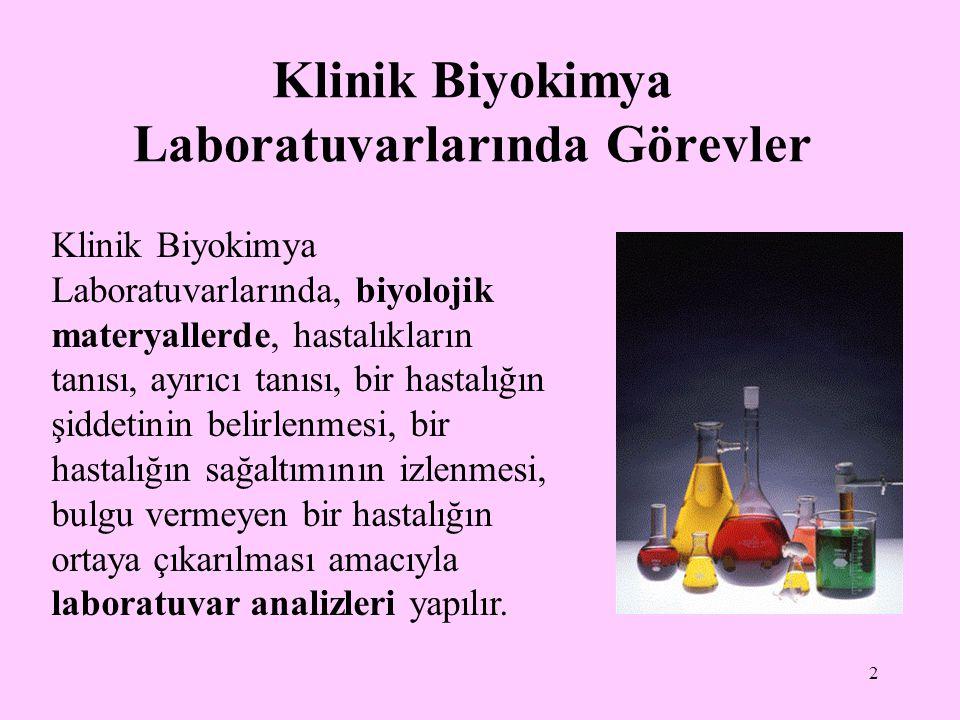 2 Klinik Biyokimya Laboratuvarlarında Görevler Klinik Biyokimya Laboratuvarlarında, biyolojik materyallerde, hastalıkların tanısı, ayırıcı tanısı, bir