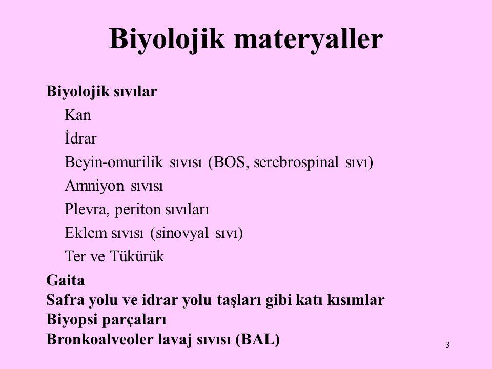 3 Biyolojik materyaller Biyolojik sıvılar Kan İdrar Beyin-omurilik sıvısı (BOS, serebrospinal sıvı) Amniyon sıvısı Plevra, periton sıvıları Eklem sıvı