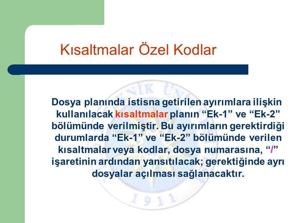 """Kısaltmalar Özel Kodlar Dosya planında istisna getirilen ayırımlara ilişkin kullanılacak kısaltmalar planın """"Ek-1"""" ve """"Ek-2"""" bölümünde verilmiştir. Bu"""