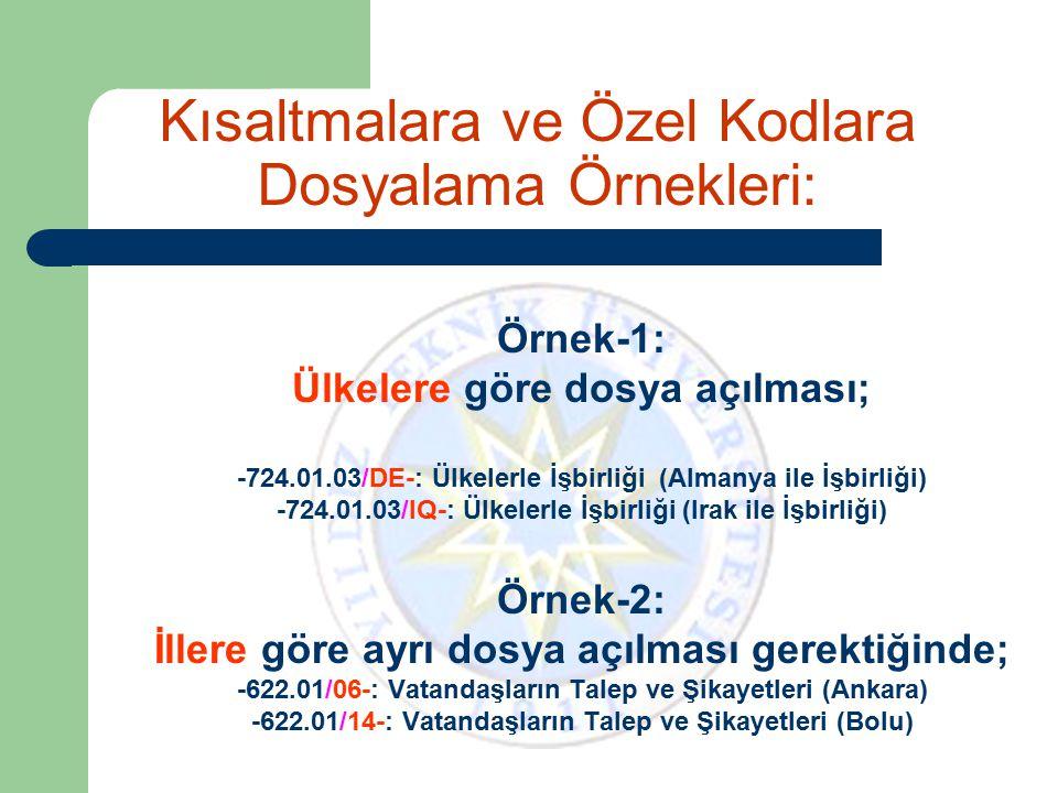 Kısaltmalara ve Özel Kodlara Dosyalama Örnekleri: Örnek-1: Ülkelere göre dosya açılması; -724.01.03/DE-: Ülkelerle İşbirliği (Almanya ile İşbirliği) -
