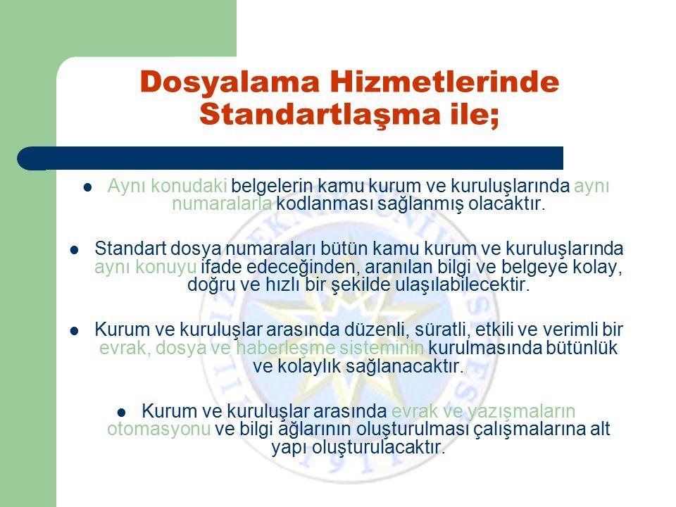 Dosyalama Hizmetlerinde Standartlaşma ile; Aynı konudaki belgelerin kamu kurum ve kuruluşlarında aynı numaralarla kodlanması sağlanmış olacaktır. Stan