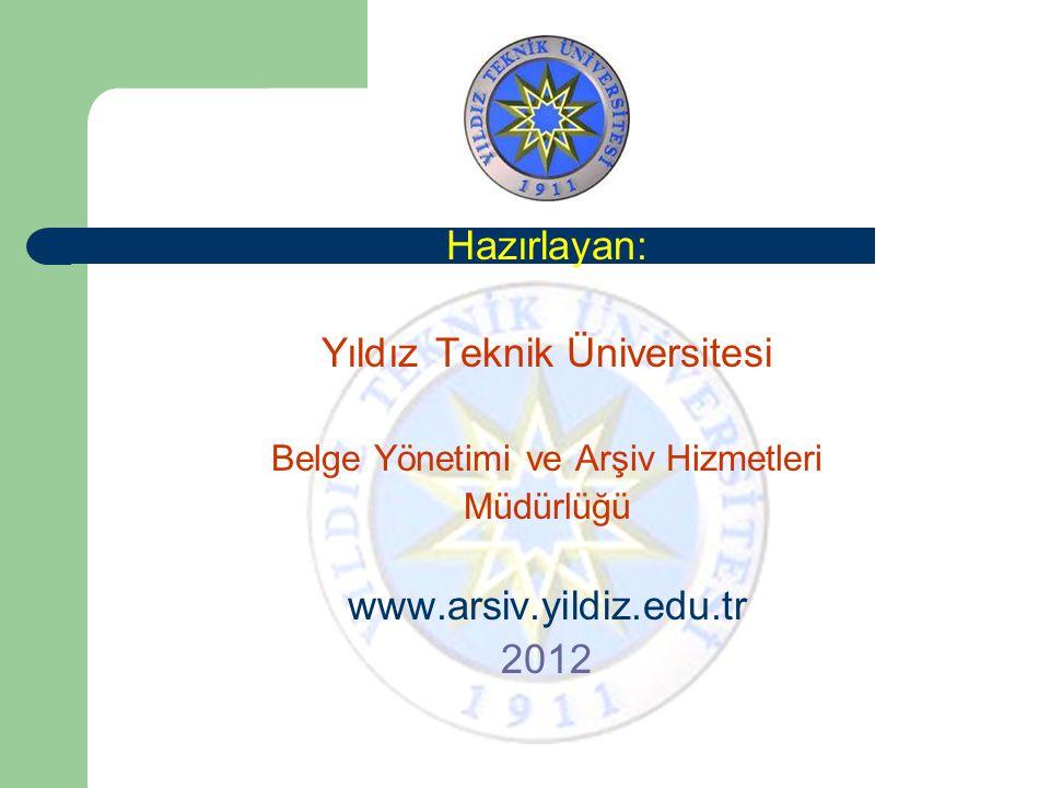 Hazırlayan: Yıldız Teknik Üniversitesi Belge Yönetimi ve Arşiv Hizmetleri Müdürlüğü www.arsiv.yildiz.edu.tr 2012