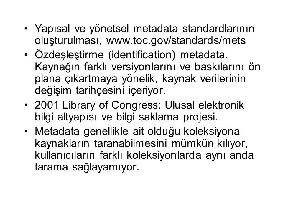 Yapısal ve yönetsel metadata standardlarının oluşturulması, www.toc.gov/standards/mets Özdeşleştirme (identification) metadata.