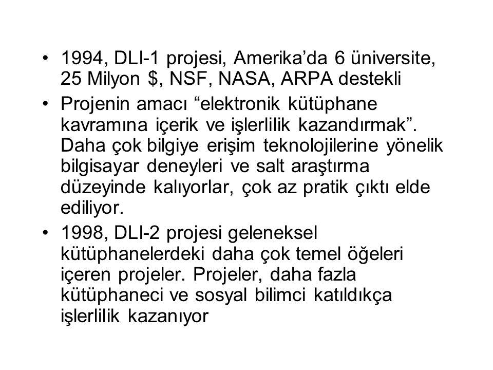 1994, DLI-1 projesi, Amerika'da 6 üniversite, 25 Milyon $, NSF, NASA, ARPA destekli Projenin amacı elektronik kütüphane kavramına içerik ve işlerlilik kazandırmak .