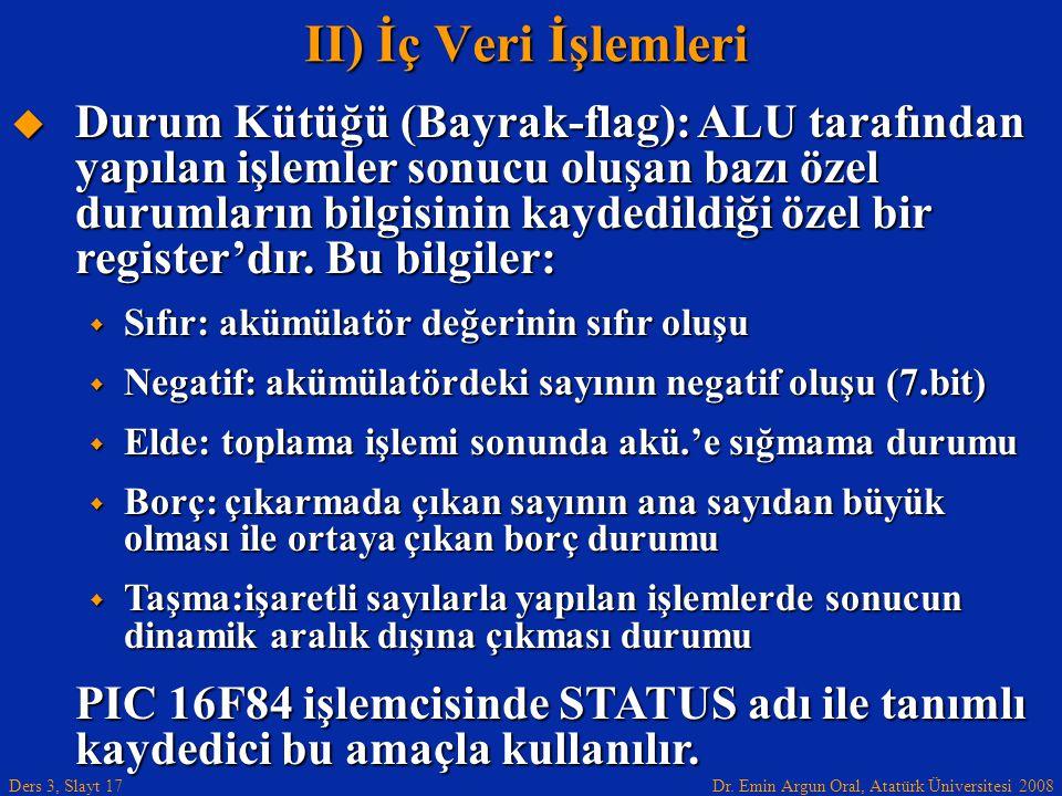 Dr. Emin Argun Oral, Atatürk Üniversitesi 2008 Ders 3, Slayt 17  Durum Kütüğü (Bayrak-flag): ALU tarafından yapılan işlemler sonucu oluşan bazı özel
