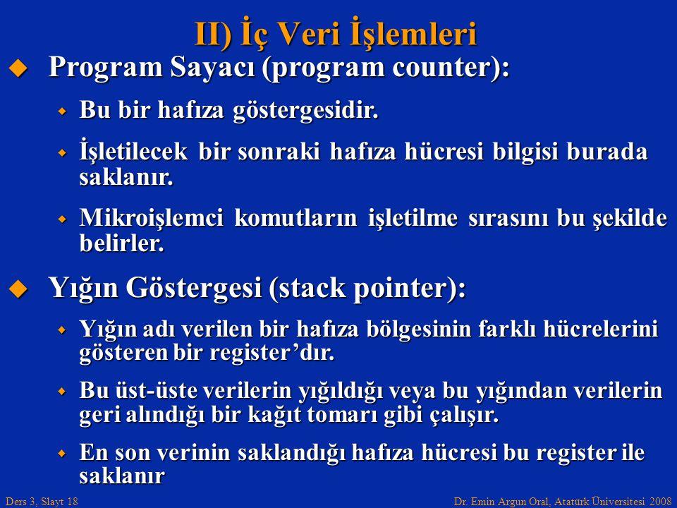 Dr. Emin Argun Oral, Atatürk Üniversitesi 2008 Ders 3, Slayt 18  Program Sayacı (program counter):  Bu bir hafıza göstergesidir.  İşletilecek bir s