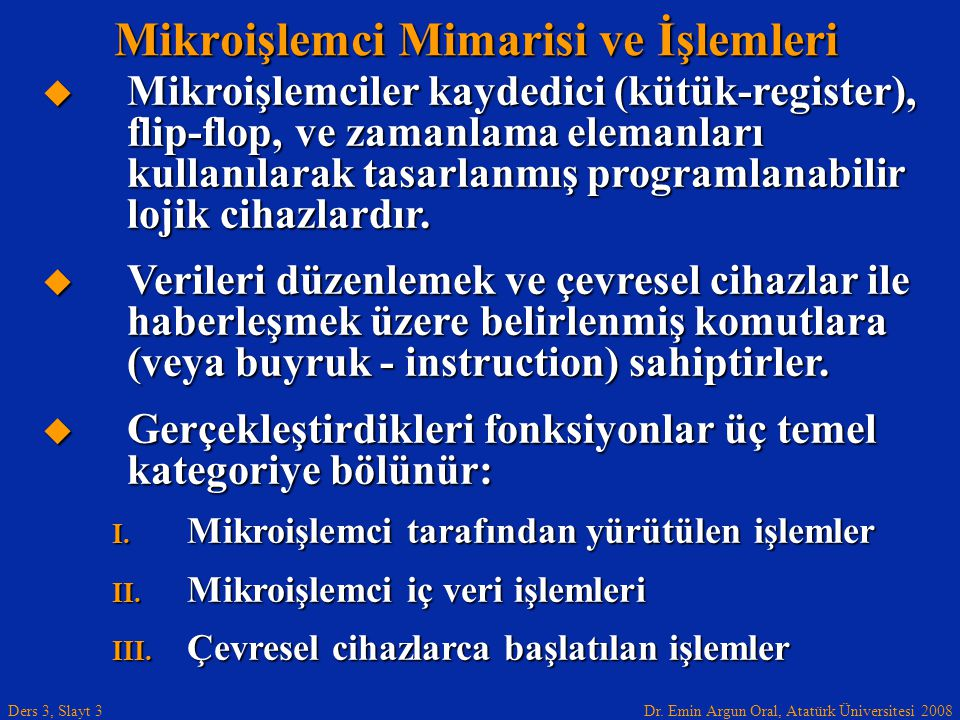 Dr. Emin Argun Oral, Atatürk Üniversitesi 2008 Ders 3, Slayt 3  Mikroişlemciler kaydedici (kütük-register), flip-flop, ve zamanlama elemanları kullan