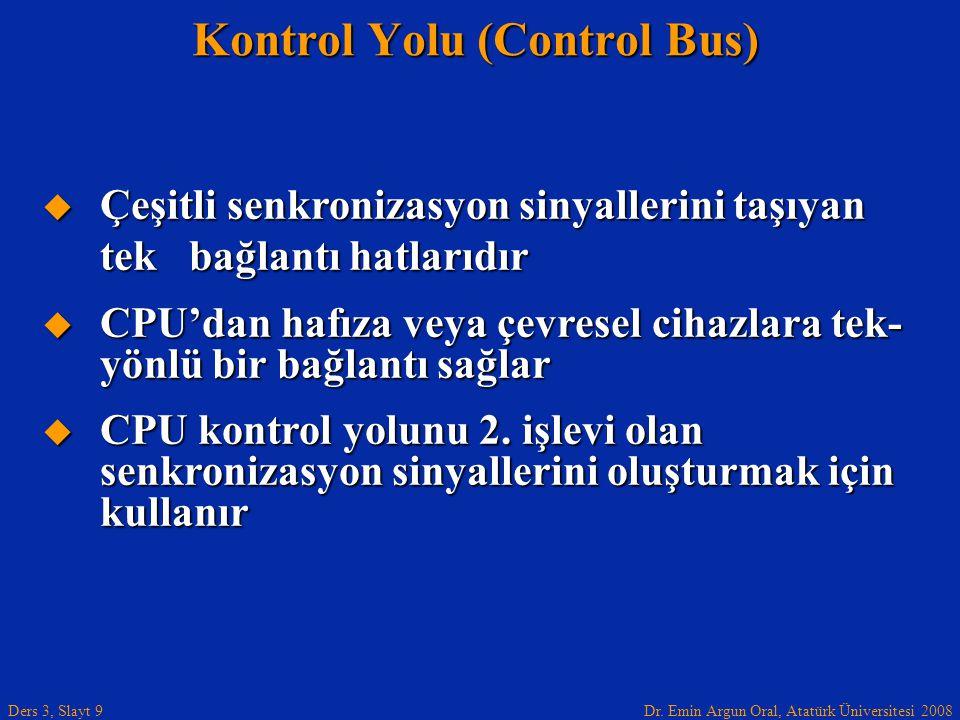 Dr. Emin Argun Oral, Atatürk Üniversitesi 2008 Ders 3, Slayt 9  Çeşitli senkronizasyon sinyallerini taşıyan tek bağlantı hatlarıdır  CPU'dan hafıza