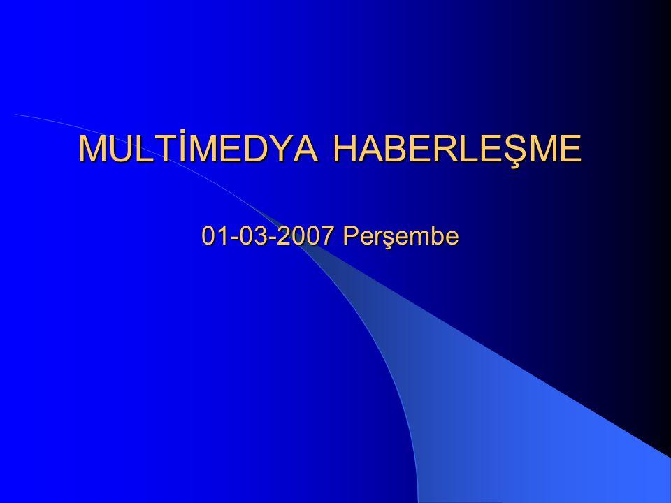 MULTİMEDYA HABERLEŞME 01-03-2007 Perşembe