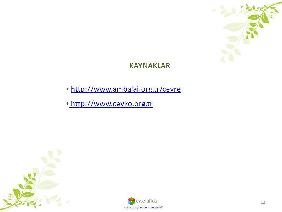 KAYNAKLAR http://www.ambalaj.org.tr/cevre http://www.cevko.org.tr http://www.cevko.org.tr 12 www.atikyonetim.com/evsel/