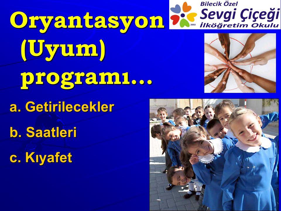 Oryantasyon (Uyum) programı… a. Getirilecekler b. Saatleri c. Kıyafet