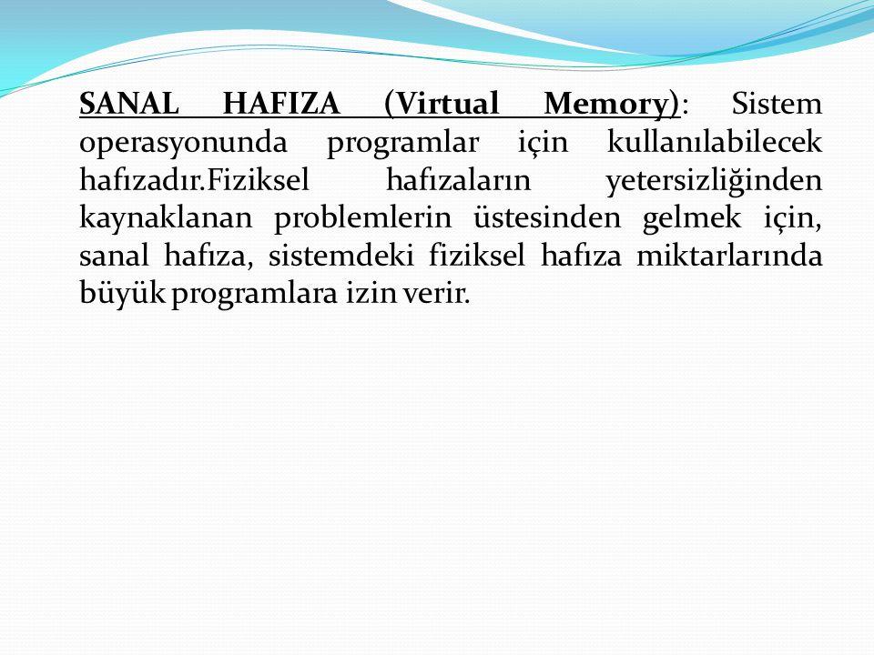 SANAL HAFIZA (Virtual Memory): Sistem operasyonunda programlar için kullanılabilecek hafızadır.Fiziksel hafızaların yetersizliğinden kaynaklanan probl