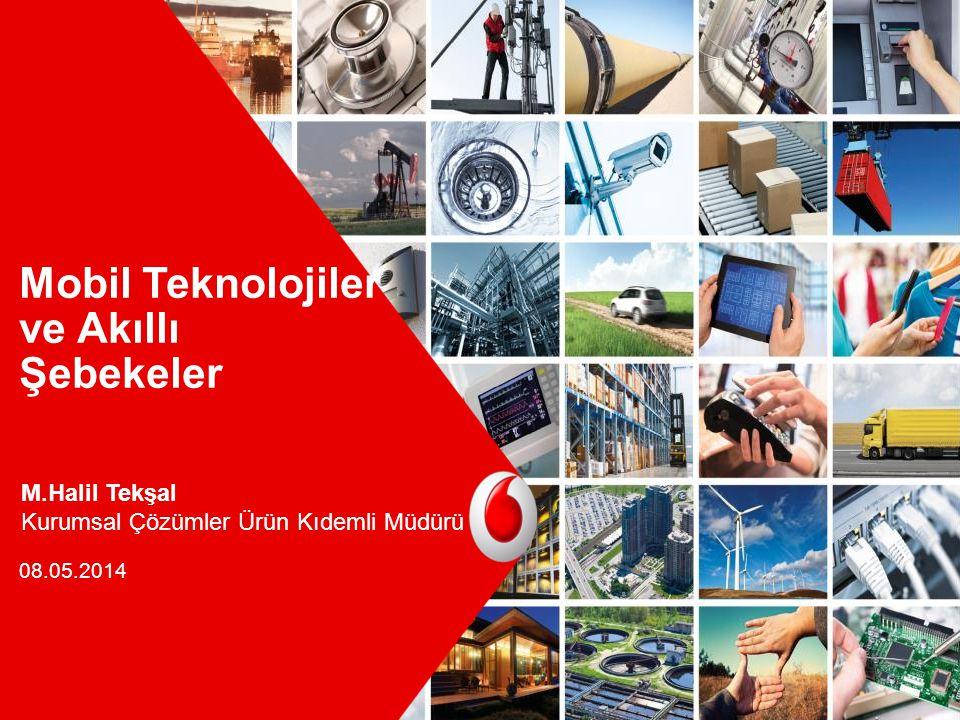 Mobil Teknolojiler ve Akıllı Şebekeler 08.05.2014 M.Halil Tekşal Kurumsal Çözümler Ürün Kıdemli Müdürü