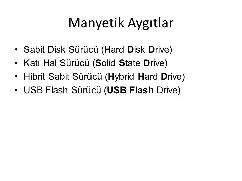 Manyetik Aygıtlar Sabit Disk Sürücü (Hard Disk Drive) Katı Hal Sürücü (Solid State Drive) Hibrit Sabit Sürücü (Hybrid Hard Drive) USB Flash Sürücü (US