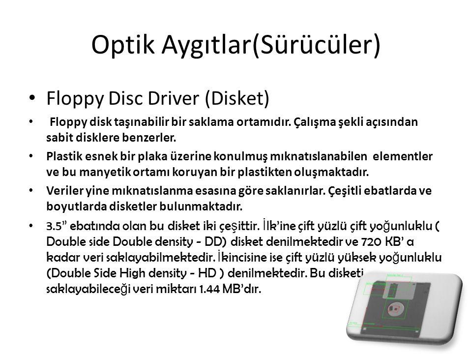 Optik Aygıtlar(Sürücüler) Floppy Disc Driver (Disket) Floppy disk taşınabilir bir saklama ortamıdır. Çalışma şekli açısından sabit disklere benzerler.