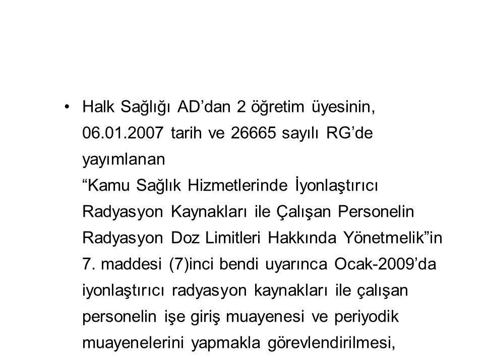 """Halk Sağlığı AD'dan 2 öğretim üyesinin, 06.01.2007 tarih ve 26665 sayılı RG'de yayımlanan """"Kamu Sağlık Hizmetlerinde İyonlaştırıcı Radyasyon Kaynaklar"""