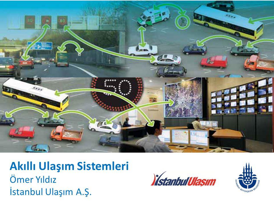 Akıllı Ulaşım Sistemleri Ömer Yıldız İstanbul Ulaşım A.Ş. 1