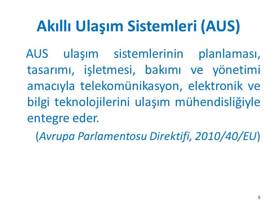 Akıllı Ulaşım Sistemleri (AUS) AUS ulaşım sistemlerinin planlaması, tasarımı, işletmesi, bakımı ve yönetimi amacıyla telekomünikasyon, elektronik ve b