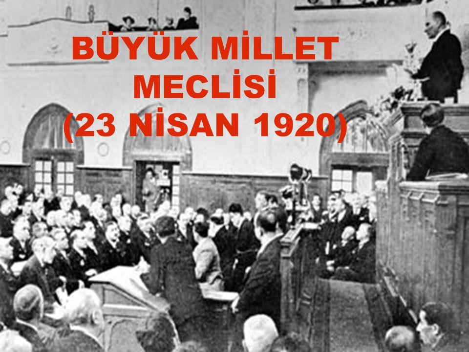 BÜYÜK MİLLET MECLİSİ (23 NİSAN 1920)