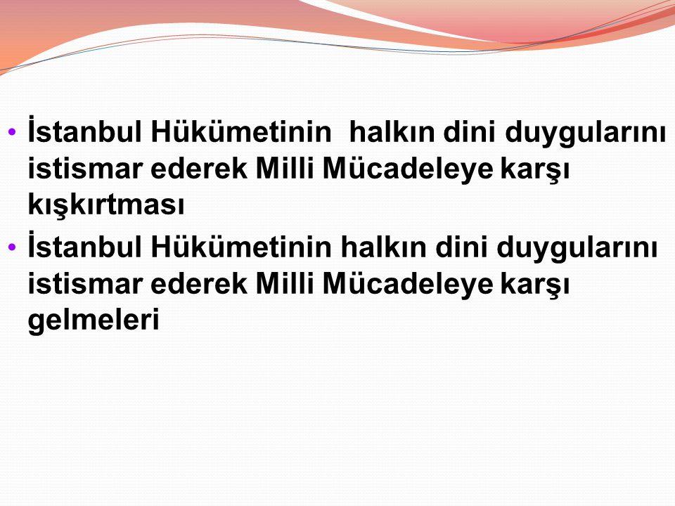 İstanbul Hükümetinin halkın dini duygularını istismar ederek Milli Mücadeleye karşı kışkırtması İstanbul Hükümetinin halkın dini duygularını istismar