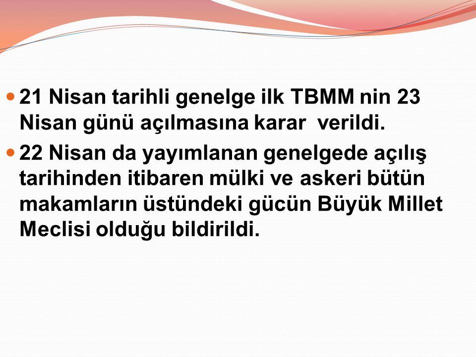 21 Nisan tarihli genelge ilk TBMM nin 23 Nisan günü açılmasına karar verildi. 22 Nisan da yayımlanan genelgede açılış tarihinden itibaren mülki ve ask