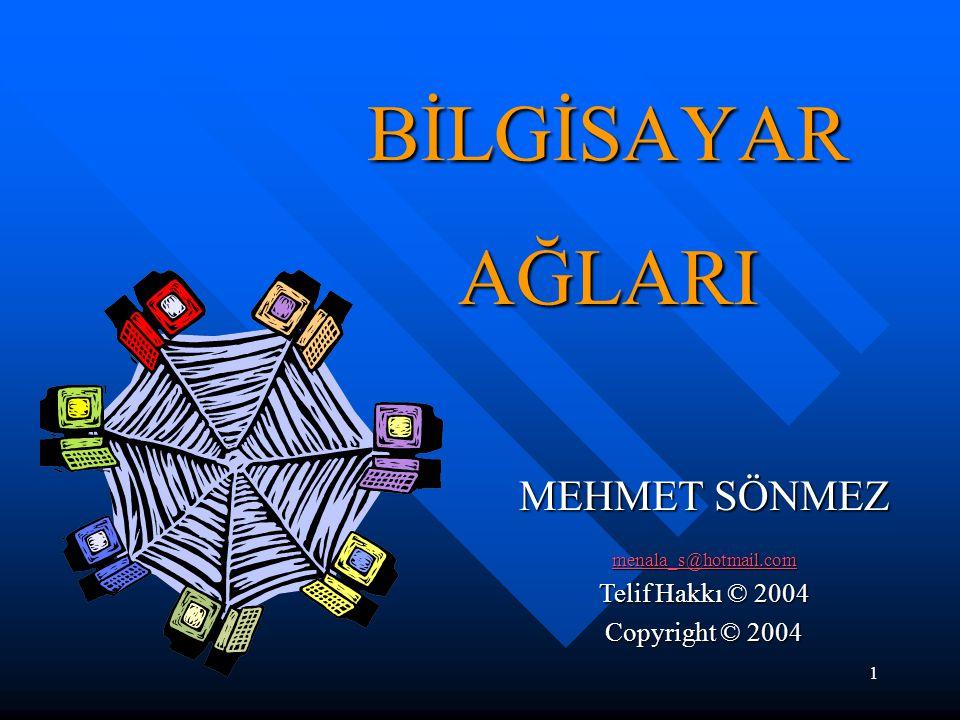 1 BİLGİSAYAR AĞLARI MEHMET SÖNMEZ menala_s@hotmail.com Telif Hakkı © 2004 Copyright © 2004