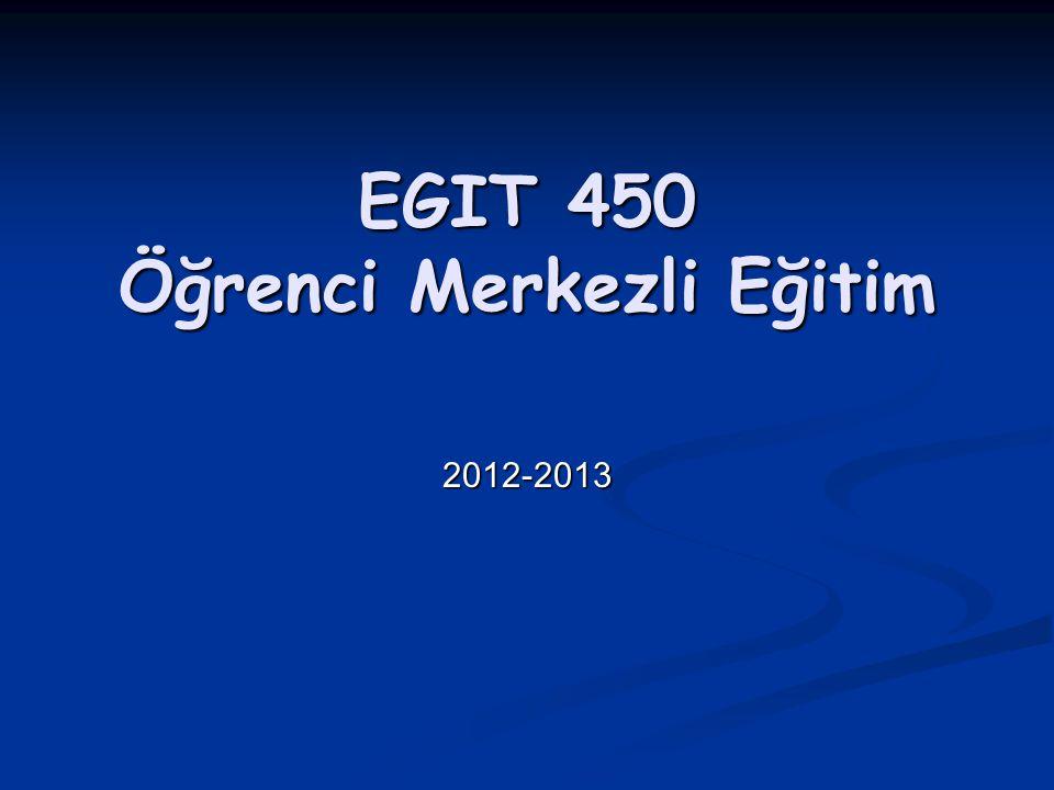 EGIT 450 Öğrenci Merkezli Eğitim 2012-2013