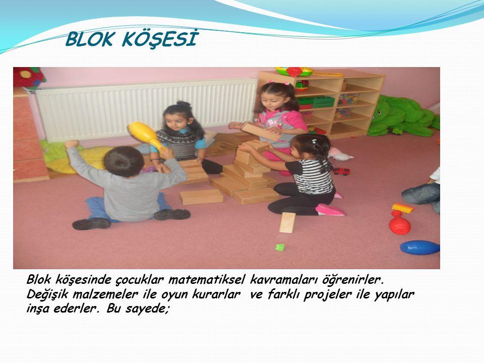 BLOK KÖŞESİ Blok köşesinde çocuklar matematiksel kavramaları öğrenirler. Değişik malzemeler ile oyun kurarlar ve farklı projeler ile yapılar inşa eder