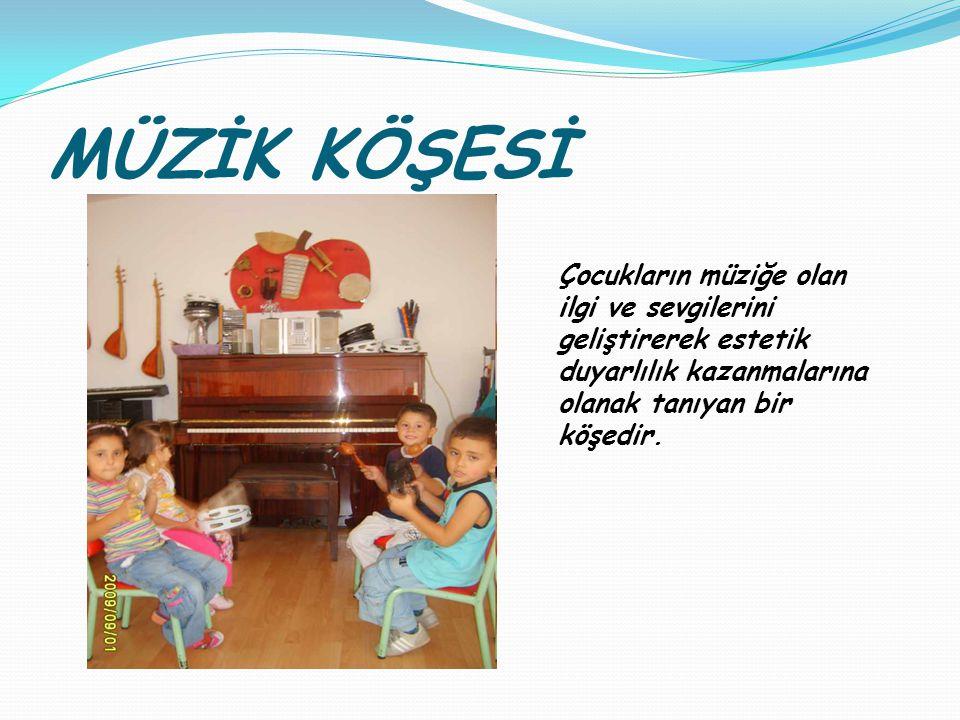 MÜZİK KÖŞESİ Çocukların müziğe olan ilgi ve sevgilerini geliştirerek estetik duyarlılık kazanmalarına olanak tanıyan bir köşedir.