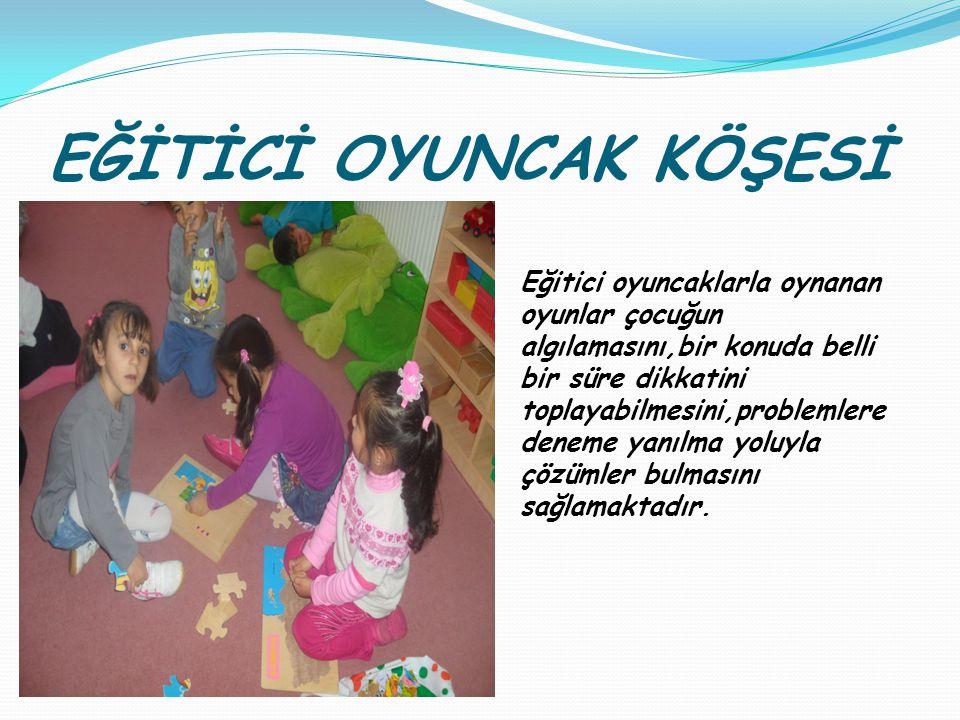 EĞİTİCİ OYUNCAK KÖŞESİ Eğitici oyuncaklarla oynanan oyunlar çocuğun algılamasını,bir konuda belli bir süre dikkatini toplayabilmesini,problemlere dene