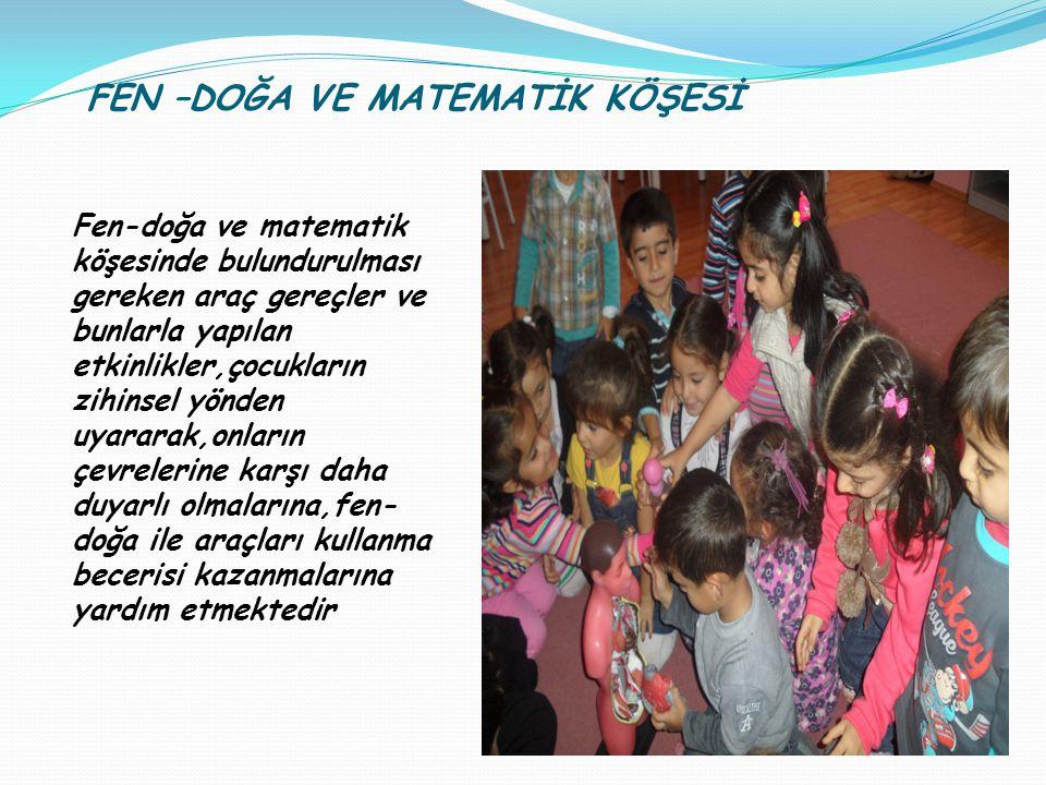 FEN –DOĞA VE MATEMATİK KÖŞESİ Fen-doğa ve matematik köşesinde bulundurulması gereken araç gereçler ve bunlarla yapılan etkinlikler,çocukların zihinsel
