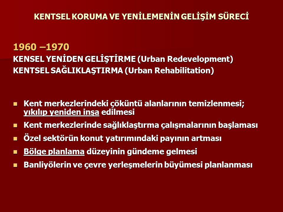 KENTSEL KORUMA VE YENİLEMENİN GELİŞİM SÜRECİ 1960 –1970 KENSEL YENİDEN GELİŞTİRME (Urban Redevelopment) KENTSEL SAĞLIKLAŞTIRMA (Urban Rehabilitation)