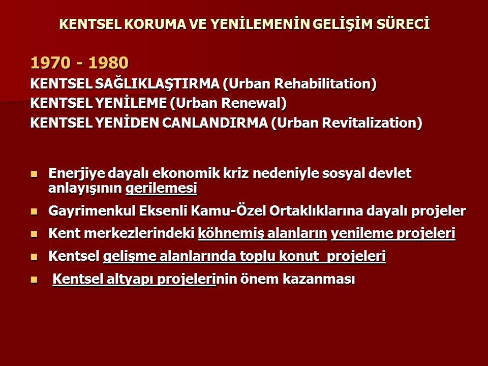 KENTSEL KORUMA VE YENİLEMENİN GELİŞİM SÜRECİ 1970 - 1980 KENTSEL SAĞLIKLAŞTIRMA (Urban Rehabilitation) KENTSEL YENİLEME (Urban Renewal) KENTSEL YENİDE