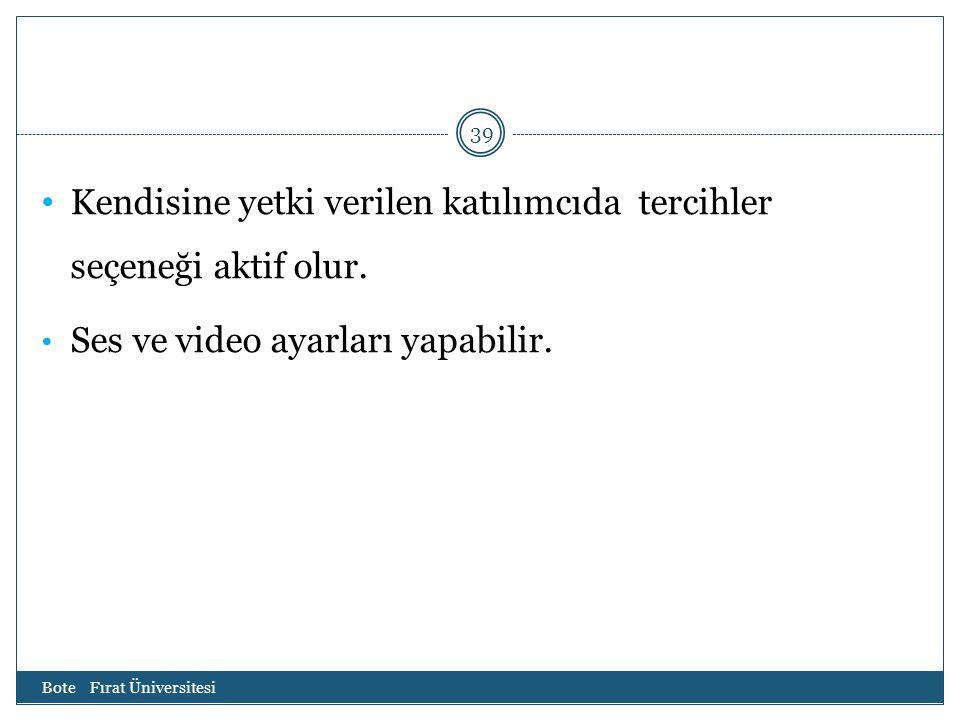Bote Fırat Üniversitesi 39 Kendisine yetki verilen katılımcıda tercihler seçeneği aktif olur. Ses ve video ayarları yapabilir.