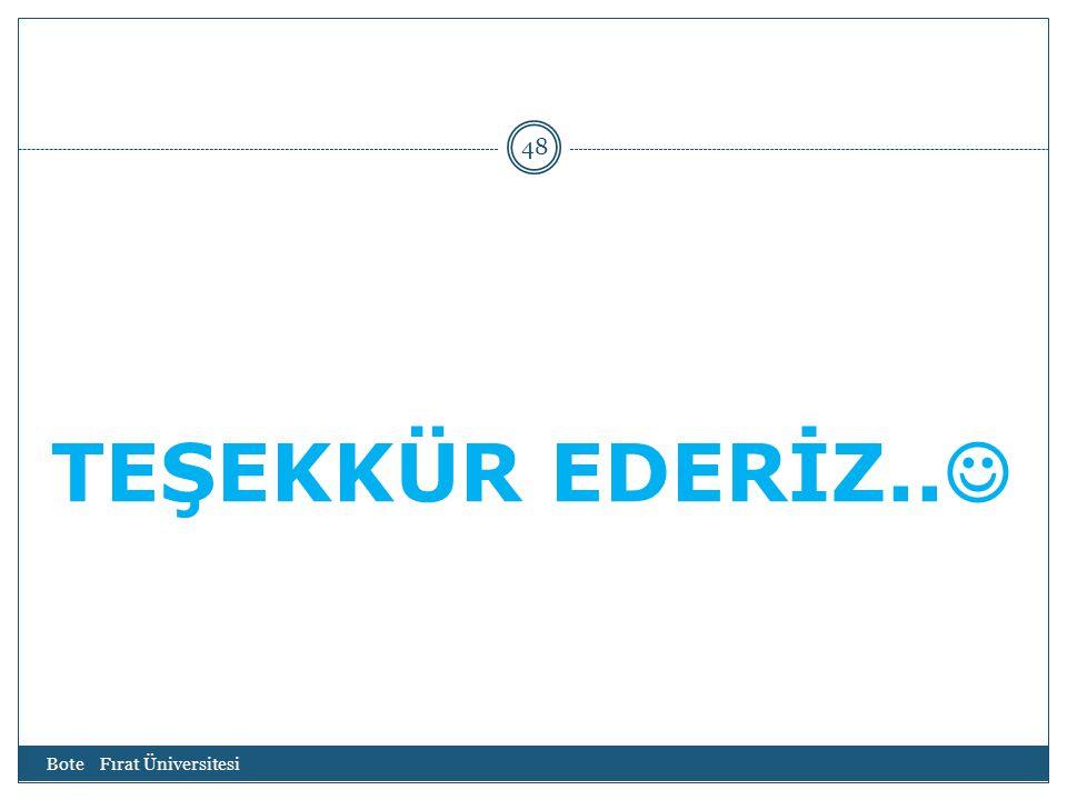 Bote Fırat Üniversitesi 48 TEŞEKKÜR EDERİZ..