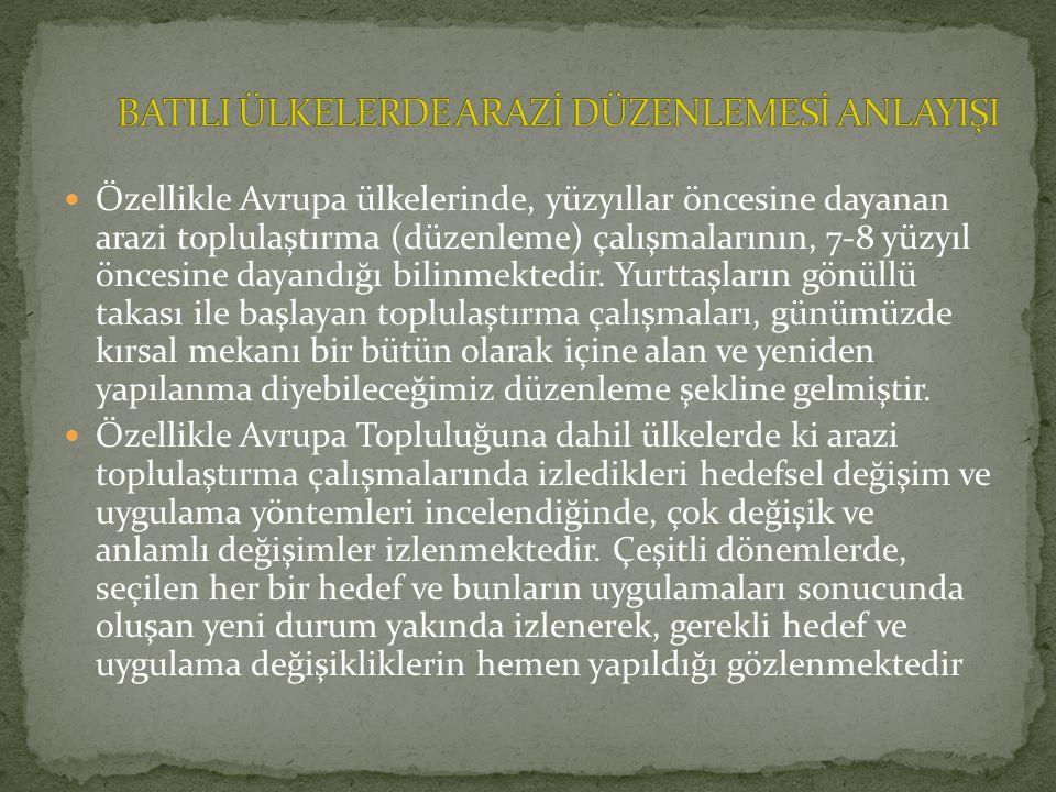 Özellikle Avrupa ülkelerinde, yüzyıllar öncesine dayanan arazi toplulaştırma (düzenleme) çalışmalarının, 7-8 yüzyıl öncesine dayandığı bilinmektedir.