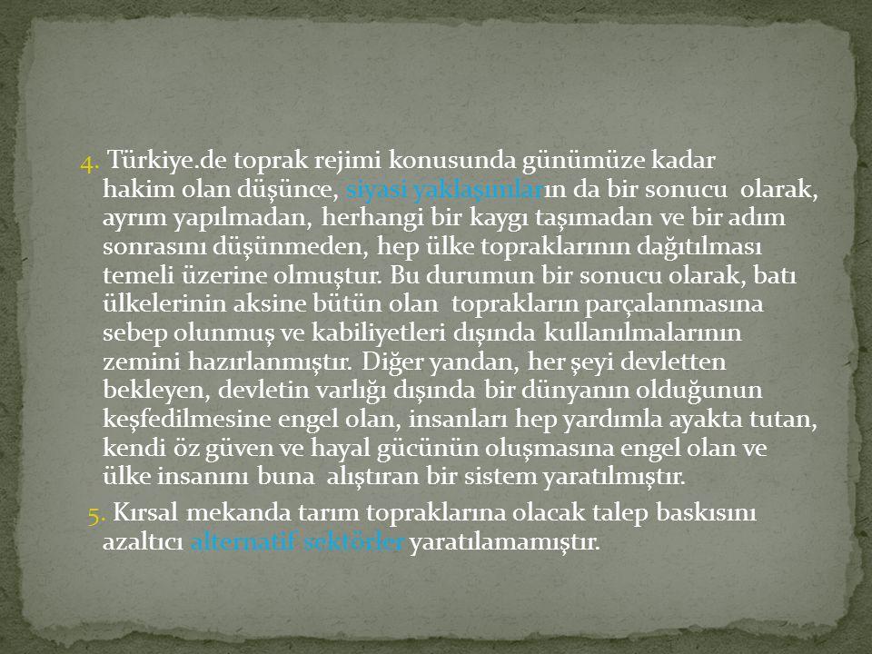 4. Türkiye.de toprak rejimi konusunda günümüze kadar hakim olan düşünce, siyasi yaklaşımların da bir sonucu olarak, ayrım yapılmadan, herhangi bir kay