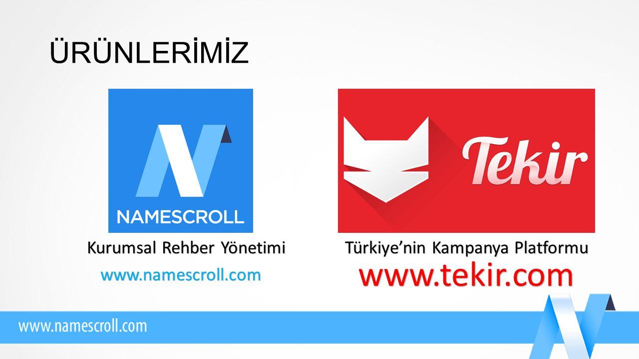 ÜRÜNLERİMİZ Türkiye'nin Kampanya Platformu www.tekir.com Kurumsal Rehber Yönetimi www.namescroll.com