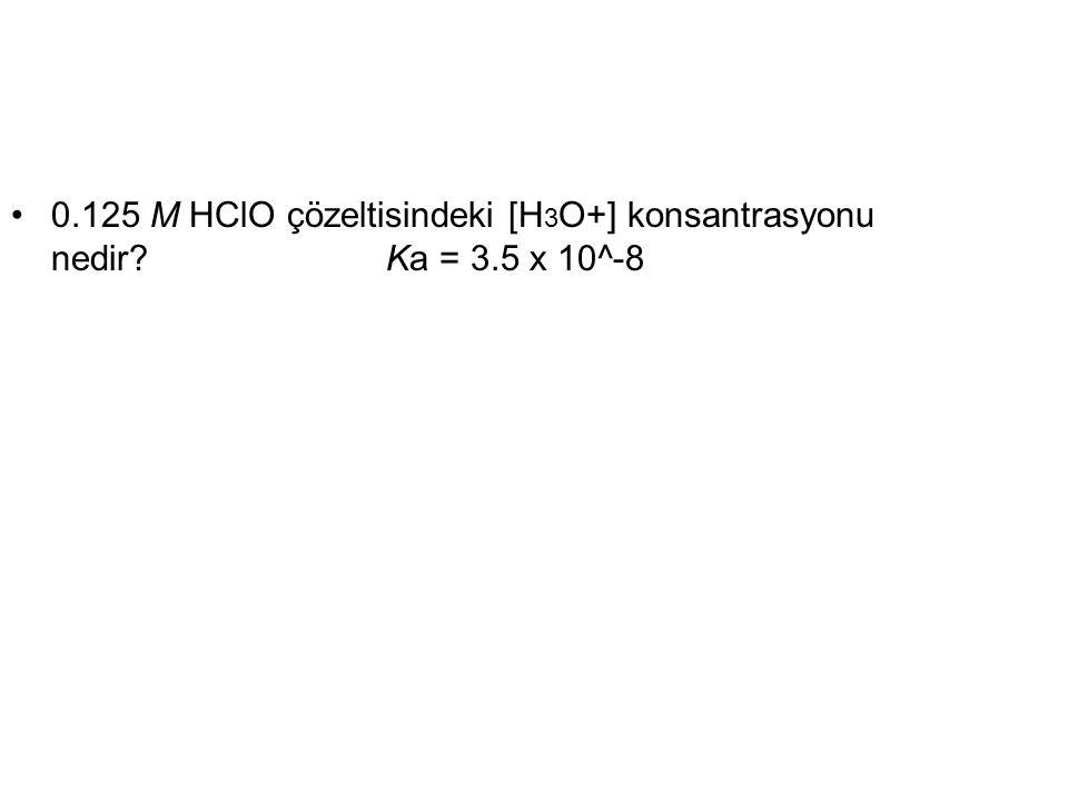 0.125 M HClO çözeltisindeki [H 3 O+] konsantrasyonu nedir? Ka = 3.5 x 10^-8