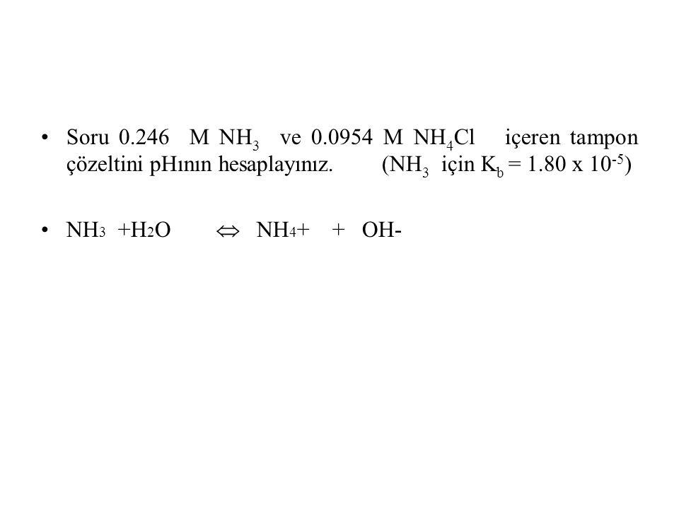 Soru 0.246 M NH 3 ve 0.0954 M NH 4 Cl içeren tampon çözeltini pHının hesaplayınız.