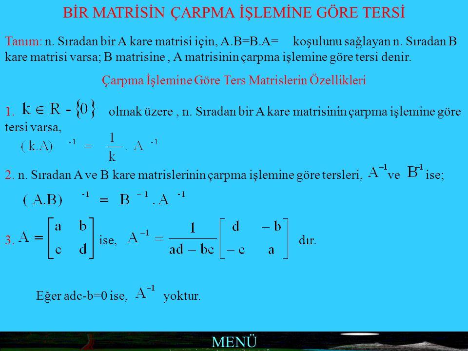 MENÜ BİR MATRİSİN ÇARPMA İŞLEMİNE GÖRE TERSİ Tanım: n. Sıradan bir A kare matrisi için, A.B=B.A= koşulunu sağlayan n. Sıradan B kare matrisi varsa; B