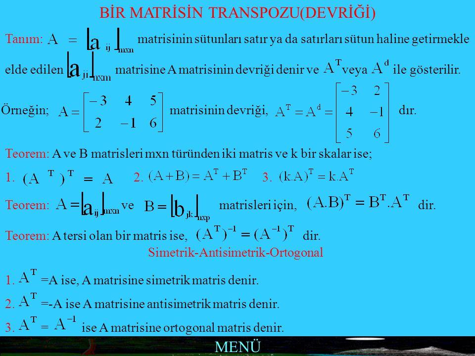 MENÜ BİR MATRİSİN TRANSPOZU(DEVRİĞİ) Tanım: matrisinin sütunları satır ya da satırları sütun haline getirmekle elde edilen matrisine A matrisinin devr