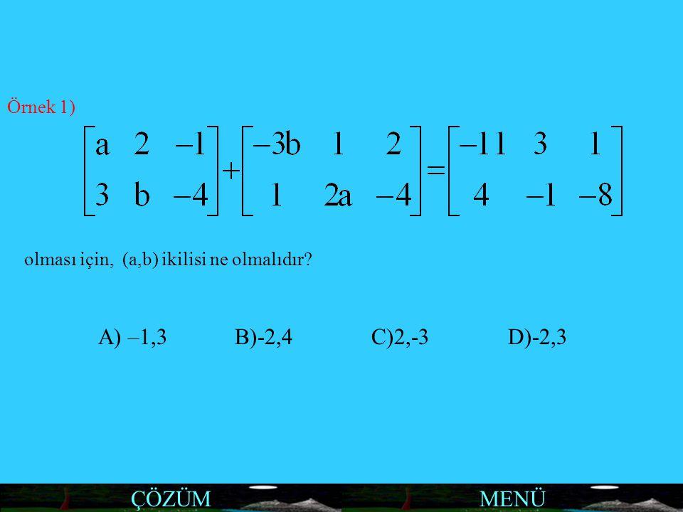 MENÜÇÖZÜM Örnek 1) olması için, (a,b) ikilisi ne olmalıdır? A) –1,3B)-2,4C)2,-3D)-2,3