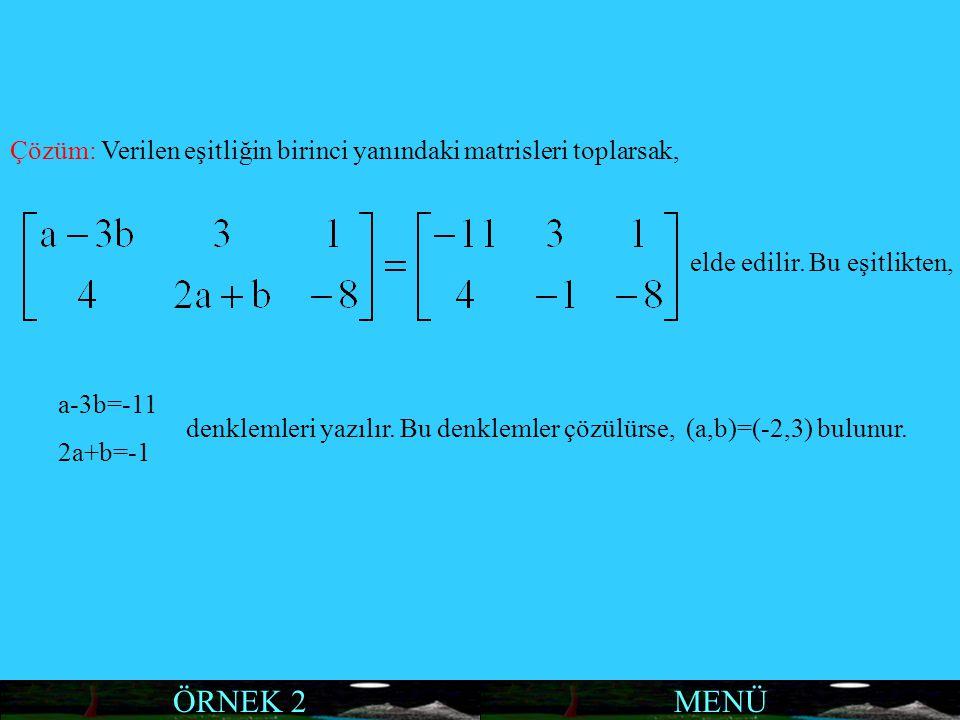 MENÜÖRNEK 2 Çözüm: Verilen eşitliğin birinci yanındaki matrisleri toplarsak, elde edilir. Bu eşitlikten, a-3b=-11 2a+b=-1 denklemleri yazılır. Bu denk