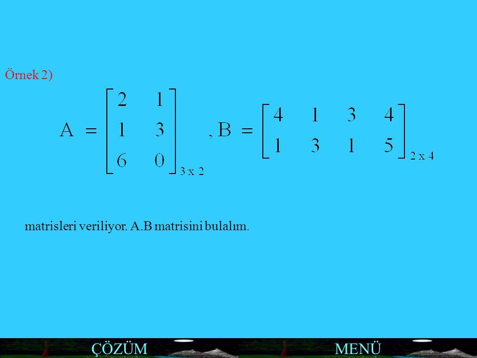 MENÜÇÖZÜM Örnek 2) matrisleri veriliyor. A.B matrisini bulalım.