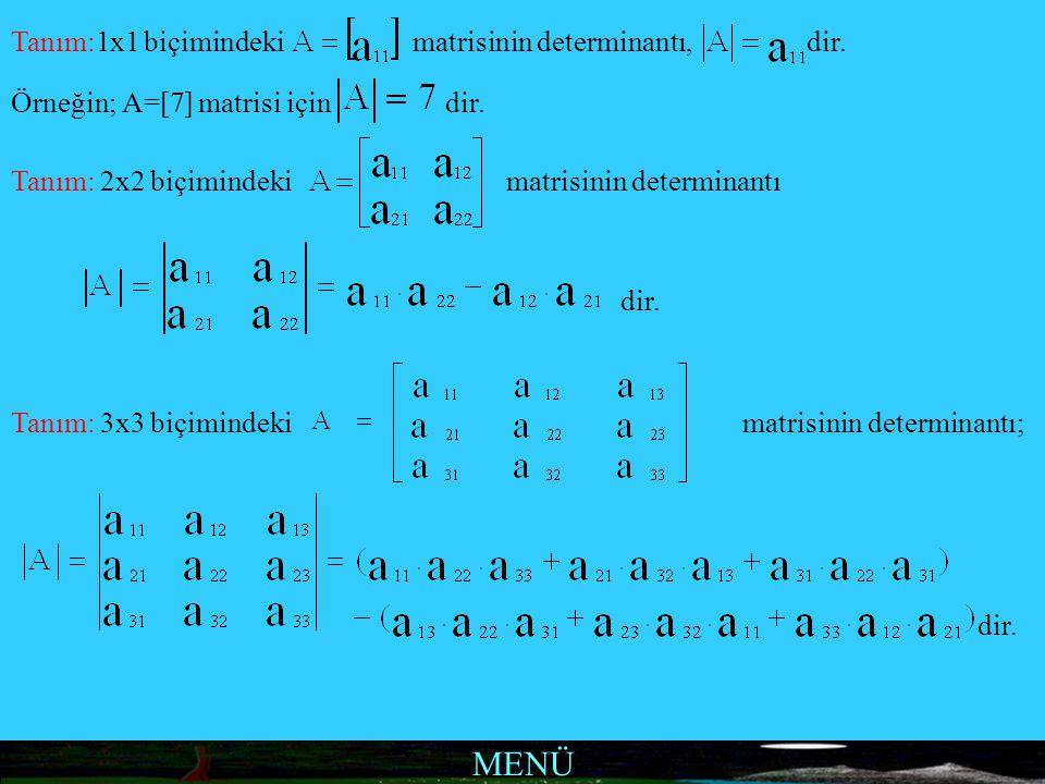 MENÜ Tanım:1x1 biçimindeki matrisinin determinantı, dir. Örneğin; A=[7] matrisi için dir. Tanım: 2x2 biçimindeki matrisinin determinantı dir. Tanım: 3