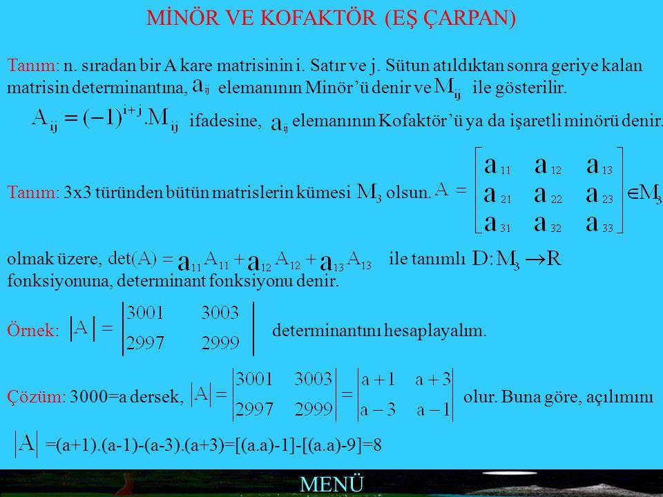MENÜ MİNÖR VE KOFAKTÖR (EŞ ÇARPAN) Tanım: n. sıradan bir A kare matrisinin i. Satır ve j. Sütun atıldıktan sonra geriye kalan matrisin determinantına,