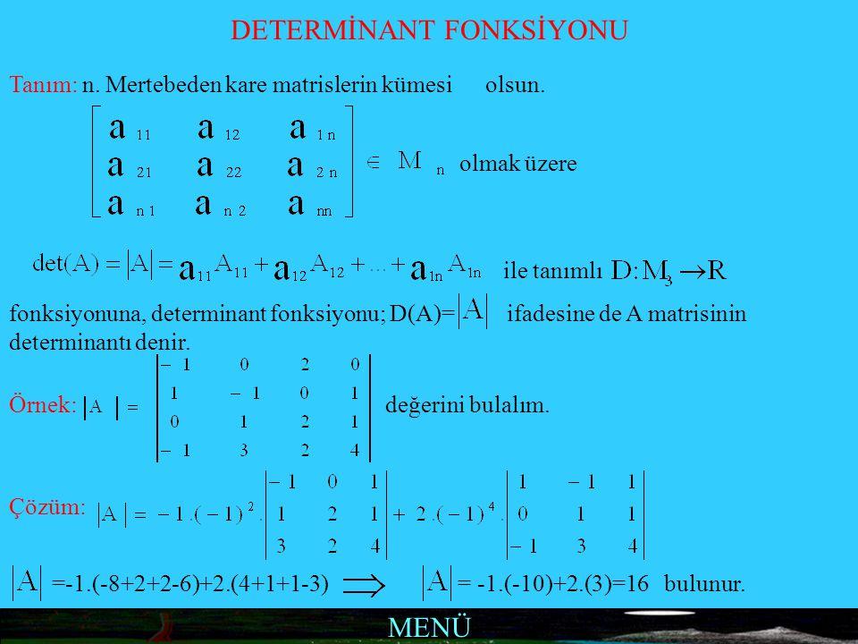 MENÜ DETERMİNANT FONKSİYONU Tanım: n. Mertebeden kare matrislerin kümesi olsun. olmak üzere ile tanımlı fonksiyonuna, determinant fonksiyonu; D(A)= if