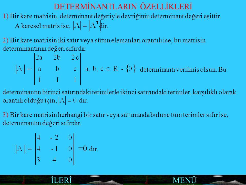 MENÜİLERİ DETERMİNANTLARIN ÖZELLİKLERİ 1) Bir kare matrisin, determinant değeriyle devriğinin determinant değeri eşittir. 3) Bir kare matrisin herhang