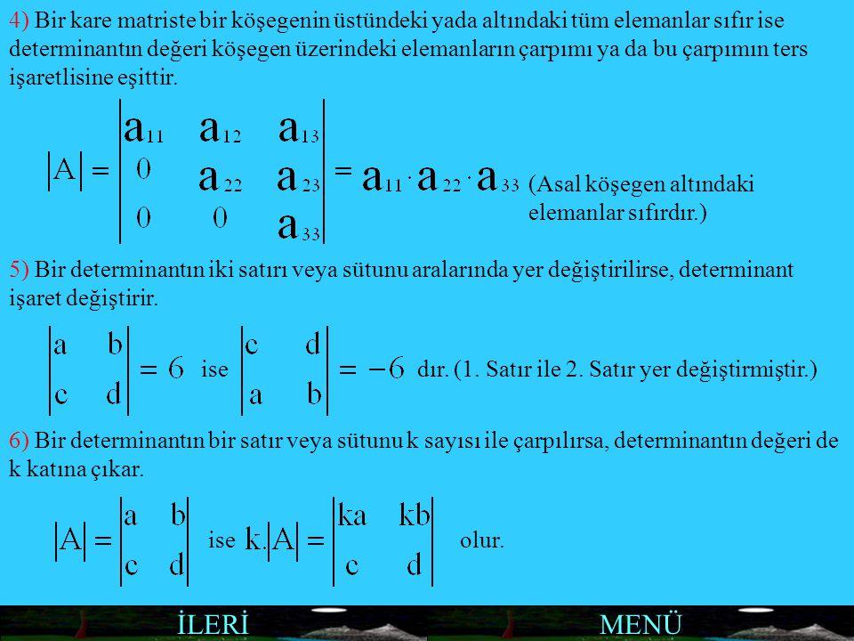 MENÜİLERİ 4) Bir kare matriste bir köşegenin üstündeki yada altındaki tüm elemanlar sıfır ise determinantın değeri köşegen üzerindeki elemanların çarp